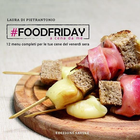 Foodfriday. In libreria il vademecum di Laura Di Pietrantonio per stupire gli amici nelle cene del venerdì sera